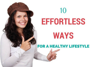 10 Effortless Ways for a Healthy Lifestyle