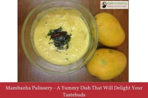 Mambazha Pulissery Recipe, How to make Mango Pulissery
