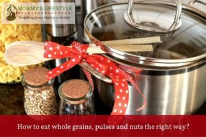 How to Eat Whole Grains, Pulses and Nuts the Right Way?