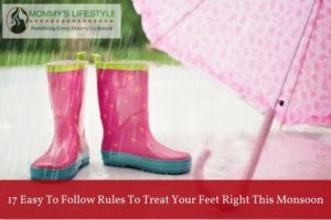 Treat your Feet Right this Monsoon with 16 Easy to Follow Tips