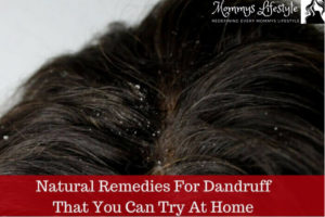 11 Natural Remedies for Dandruff That Work Best On Your Hair
