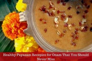 5 Healthy Payasam Recipes for Onam That You Should Never Miss