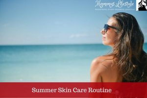 Summer Skin Care Routine For Healthy And Beautiful Skin